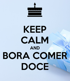 Poster: KEEP CALM AND BORA COMER DOCE
