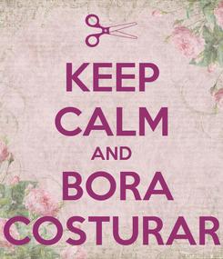 Poster: KEEP CALM AND  BORA COSTURAR