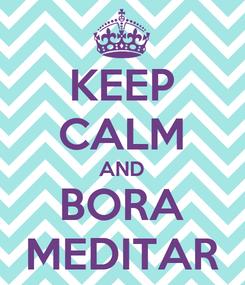 Poster: KEEP CALM AND BORA MEDITAR