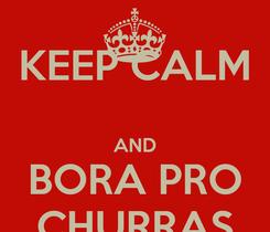Poster: KEEP CALM  AND BORA PRO CHURRAS
