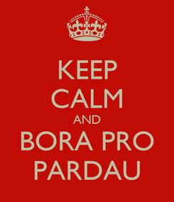 Poster: KEEP CALM AND BORA PRO PARDAU