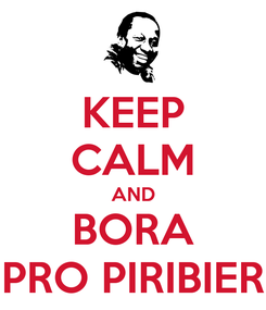 Poster: KEEP CALM AND BORA PRO PIRIBIER