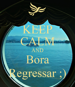 Poster: KEEP CALM AND Bora Regressar ;)