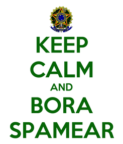 Poster: KEEP CALM AND BORA SPAMEAR