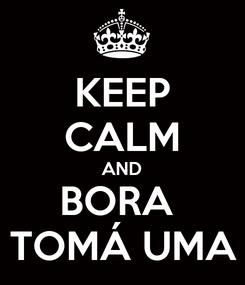 Poster: KEEP CALM AND BORA  TOMÁ UMA