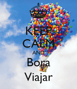 Poster: KEEP CALM AND Bora Viajar