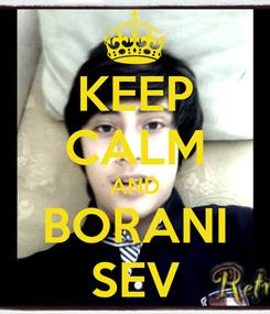 Poster: KEEP CALM AND BORANI SEV