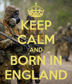 Poster: KEEP CALM AND BORN IN ENGLAND
