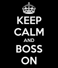 Poster: KEEP CALM AND BOSS ON