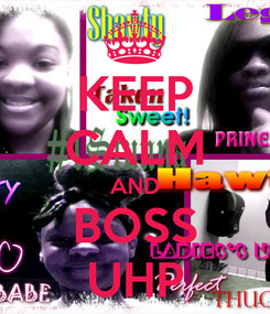Poster: KEEP CALM AND BOSS UHP