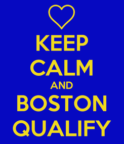 Poster: KEEP CALM AND BOSTON QUALIFY