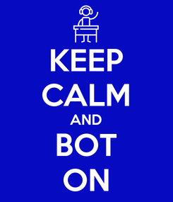 Poster: KEEP CALM AND BOT ON
