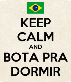 Poster: KEEP CALM AND BOTA PRA DORMIR