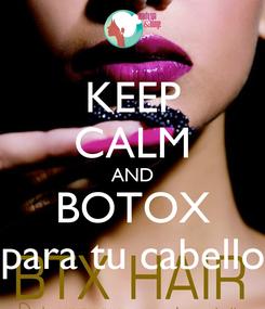 Poster: KEEP CALM AND BOTOX para tu cabello