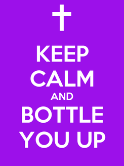 Poster: KEEP CALM AND BOTTLE YOU UP