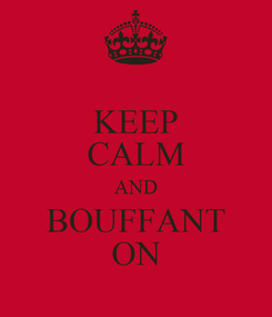Poster: KEEP CALM AND BOUFFANT ON