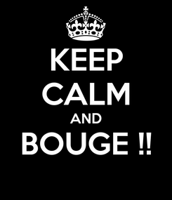 Poster: KEEP CALM AND BOUGE !!