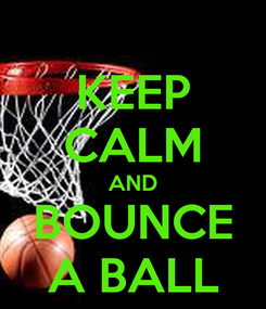 Poster: KEEP CALM AND BOUNCE A BALL