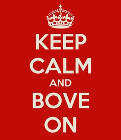 Poster: KEEP CALM AND BOVE ON