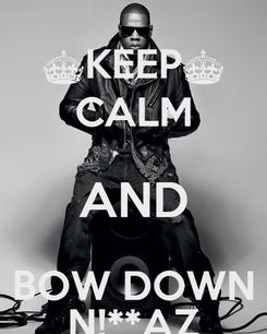 Poster: §KEEP§ CALM AND BOW DOWN N!**AZ