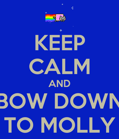 Poster: KEEP CALM AND BOW DOWN TO MOLLY