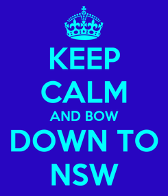 Poster: KEEP CALM AND BOW DOWN TO NSW