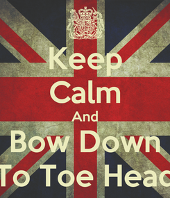 Poster: Keep Calm And Bow Down To Toe Head