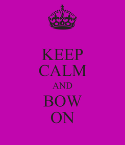 Poster: KEEP CALM AND BOW ON