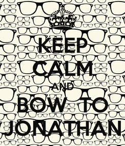 Poster: KEEP CALM AND BOW  TO JONATHAN