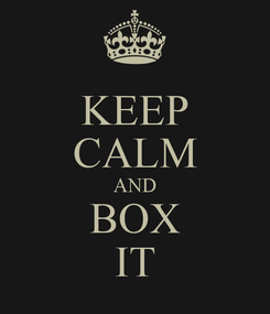 Poster: KEEP CALM AND BOX IT