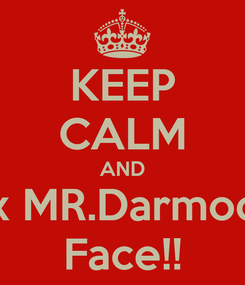 Poster: KEEP CALM AND Box MR.Darmody's Face!!