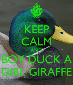 Poster: KEEP CALM AND BOY DUCK A GIRL GIRAFFE