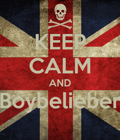 Poster: KEEP CALM AND Boybelieber