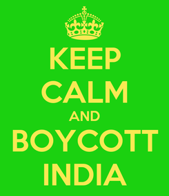 Poster: KEEP CALM AND BOYCOTT INDIA