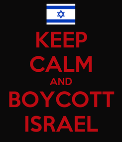 Poster: KEEP CALM AND BOYCOTT ISRAEL