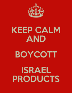 Poster: KEEP CALM AND BOYCOTT ISRAEL PRODUCTS