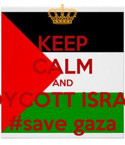 Poster: KEEP CALM AND BOYCOTT ISRAEL #save gaza