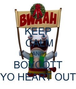 Poster: KEEP  CALM AND BOYCOTT YO HEART OUT
