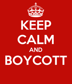 Poster: KEEP CALM AND BOYCOTT