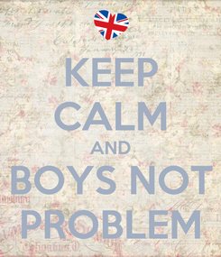 Poster: KEEP CALM AND BOYS NOT PROBLEM