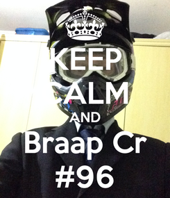 Poster: KEEP CALM AND Braap Cr #96