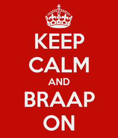 Poster: KEEP CALM AND BRAAP ON