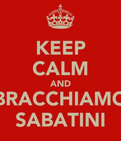 Poster: KEEP CALM AND BRACCHIAMO SABATINI