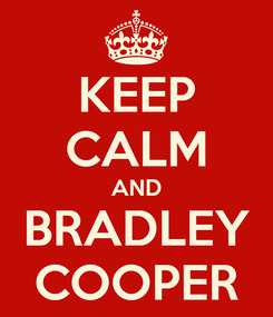 Poster: KEEP CALM AND BRADLEY COOPER