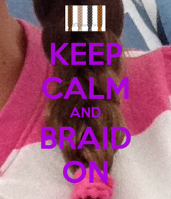 Poster: KEEP CALM AND BRAID ON
