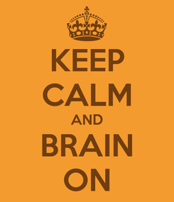 Poster: KEEP CALM AND BRAIN ON