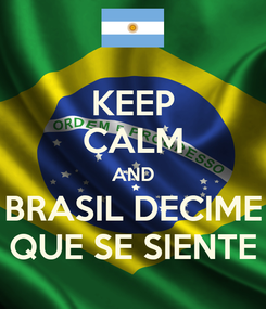 Poster: KEEP CALM AND BRASIL DECIME QUE SE SIENTE