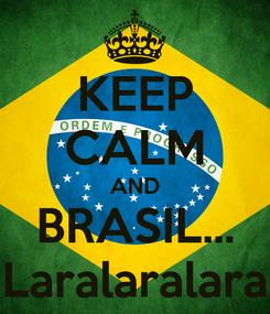 Poster: KEEP CALM AND BRASIL... Laralaralara