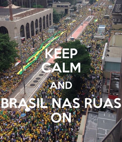 Poster: KEEP CALM AND BRASIL NAS RUAS ON