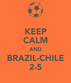 Poster: KEEP CALM AND BRAZIL-CHILE 2-5